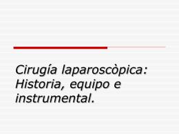 Cirugía laparoscòpica: Historia, equipo e instrumental.