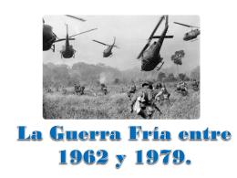 La Guerra Fría entre 1962 y 1979.