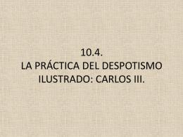 10.4. la práctica del despotismo ilustrado: carlos iii.