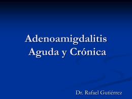 Adenoiditis Aguda y Crónica - dr rafael gutierrez garcia