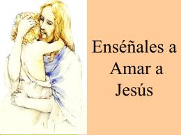 Enseñales a amar a Jesús
