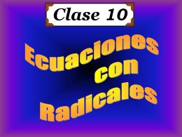 Clase 10: Ecuaciones con Radicales