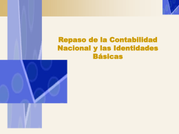Repaso de la Contabilidad Nacional y las Identidades Básicas