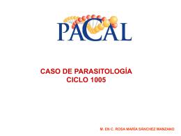 CASO DE PARASITOLOGÍA CICLO 1005 M. EN C. ROSA