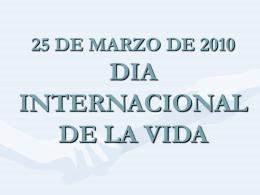 25 de marzo de 2010 dia internacional de la vida