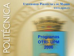 presentación completa de los programas otri-upm 2006 - etsit-upm