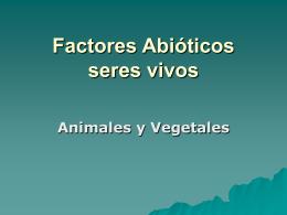 Factores Abióticos seres vivos Animales y Vegetales