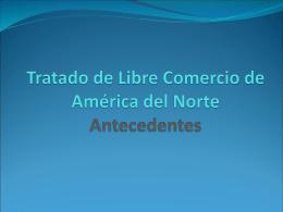 Tratado de Libre Comercio de América del Norte (antencedentes)