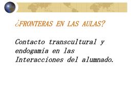 ¿FRONTERAS EN LAS AULAS? Contacto transcultural y