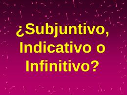 ¿Subjuntivo, Indicativo o Infinitivo?