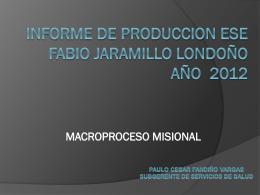 informe de producción e.s.e fabio jaramillo londoño año 2012.