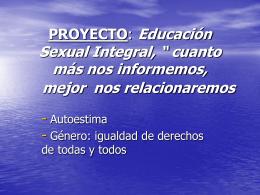 """PROYECTO: Educación Sexual Integral, """" cuanto más nos"""