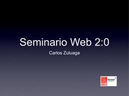 Seminario Web 2:0 Carlos Zuluaga Web 2.0 Frente a las
