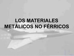LOS MATERIALES METÁLICOS NO FÉRRICOS