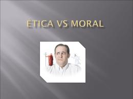 presentación ética vs moral - Etica