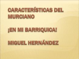 Murciano ¡En mi barriquica! Miguel Hernández