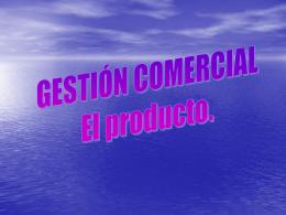 GESTIÓN COMERCIAL El producto.