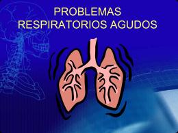 PROBLEMAS RESPIRATORIOS AGUDOS.