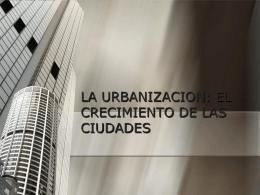 la urbanizacion: el crecimiento de las ciudades - Sociologia12