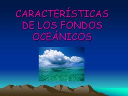 CARACTERÍSTICAS DE LOS FONDOS OCEÁNICOS