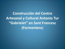 """Construcción del Centro Artesanal y Cultural Antonio Tur """"Gabrielet"""""""