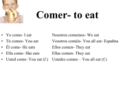 Comer- to eat