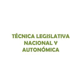 Técnica Legislativa Nacional y Autonómica