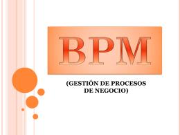 Diapositiva 1 - BPMGESTIONDEPROCESODELNEGOCIO