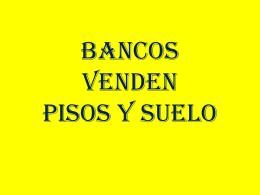 BANCOS VENDEN PISOS Y SUELO