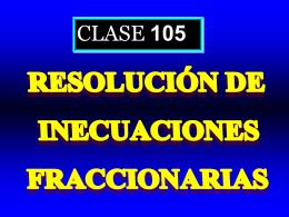 Clase 105: Resolución de Inecuaciones Fraccionarias