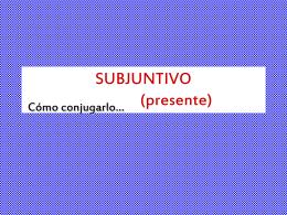 SUBJUNTIVO (presente)