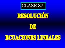 Clase 37: Resolucion de ecuaciones lineales
