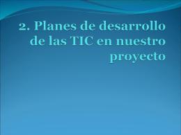 2.Planes de desarrollo de las TIC en nuestro proyecto