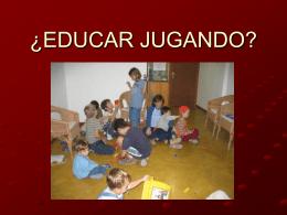 ¿EDUCAR JUGANDO?