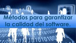 Métodos para garantizar la calidad del software.