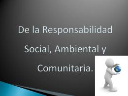 De la Responsabilidad Social, Ambiental y Comunitaria.