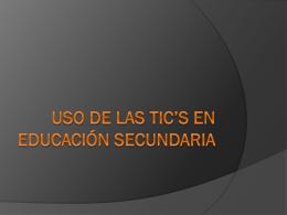 Uso de las Tic`s en educación secundaria