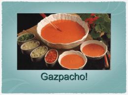 Hoy vamos a prepara el gazpacho. El gazpacho es una sopa