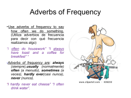 Adverbs of frequency are: always (siempre