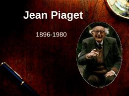 PowerPoint Presentation - Jean Piaget 1896-1980