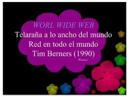 WORL WIDE WEB Telaraña a lo ancho del mundo Red en todo el