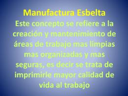 Manufactura Esbelta Este concepto se refiere a la creación y