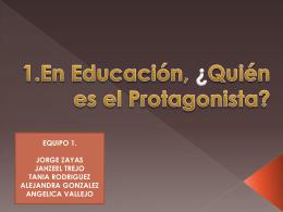 Equipo 1_Tema_En Educación, Quién es el Protagonista