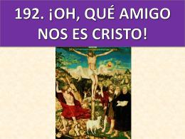 192. ¡oh, qué amigo nos es cristo!