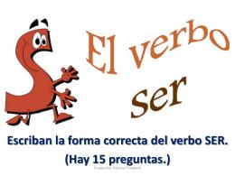 Escriban la forma correcta del verbo SER.