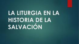 LA LITURGIA EN LA HISTORIA DE LA SALVACIÓN
