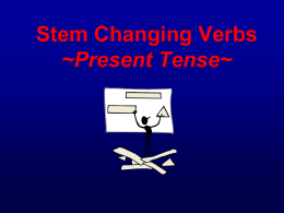 Stem Changing Verbs ~Present Tense~
