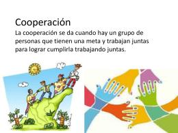Cooperación la cooperación se da cuando hay un grupo de