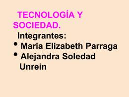 TECNOLOGÍA Y SOCIEDAD. Integrantes: Maria Elizabeth Parraga