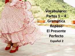 Vocabulario: Partes 1 – 4 Gramática Repaso El Presente